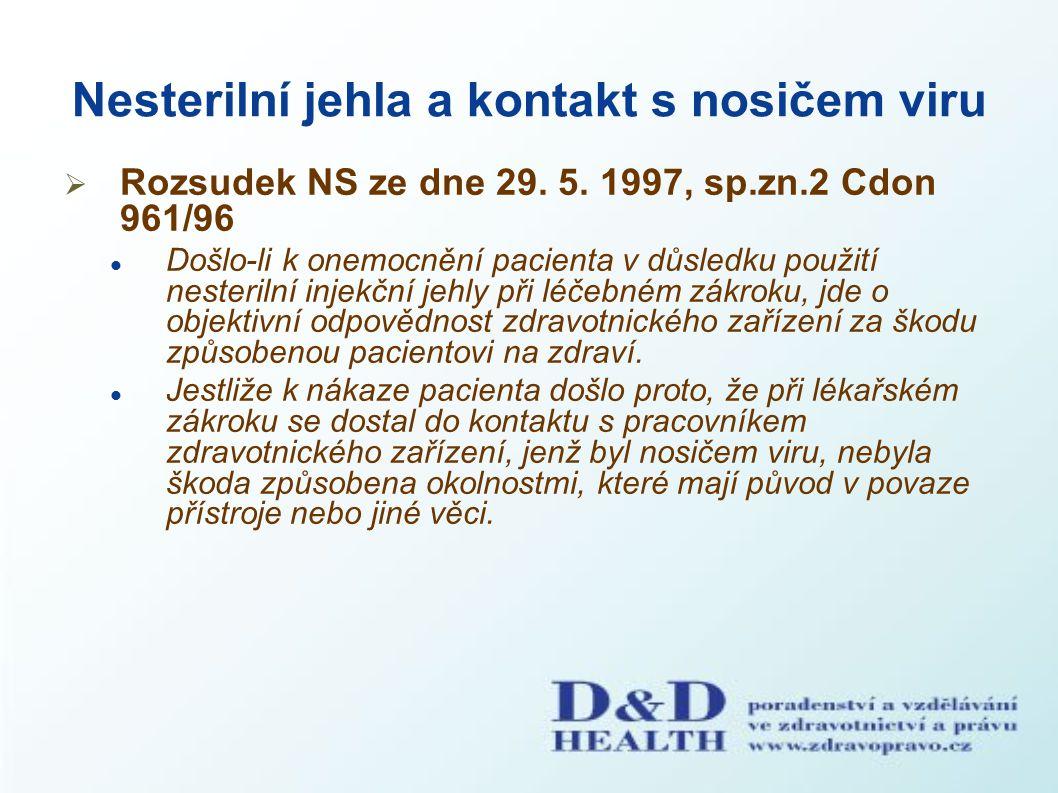 Nesterilní jehla a kontakt s nosičem viru  Rozsudek NS ze dne 29. 5. 1997, sp.zn.2 Cdon 961/96 Došlo-li k onemocnění pacienta v důsledku použití nest