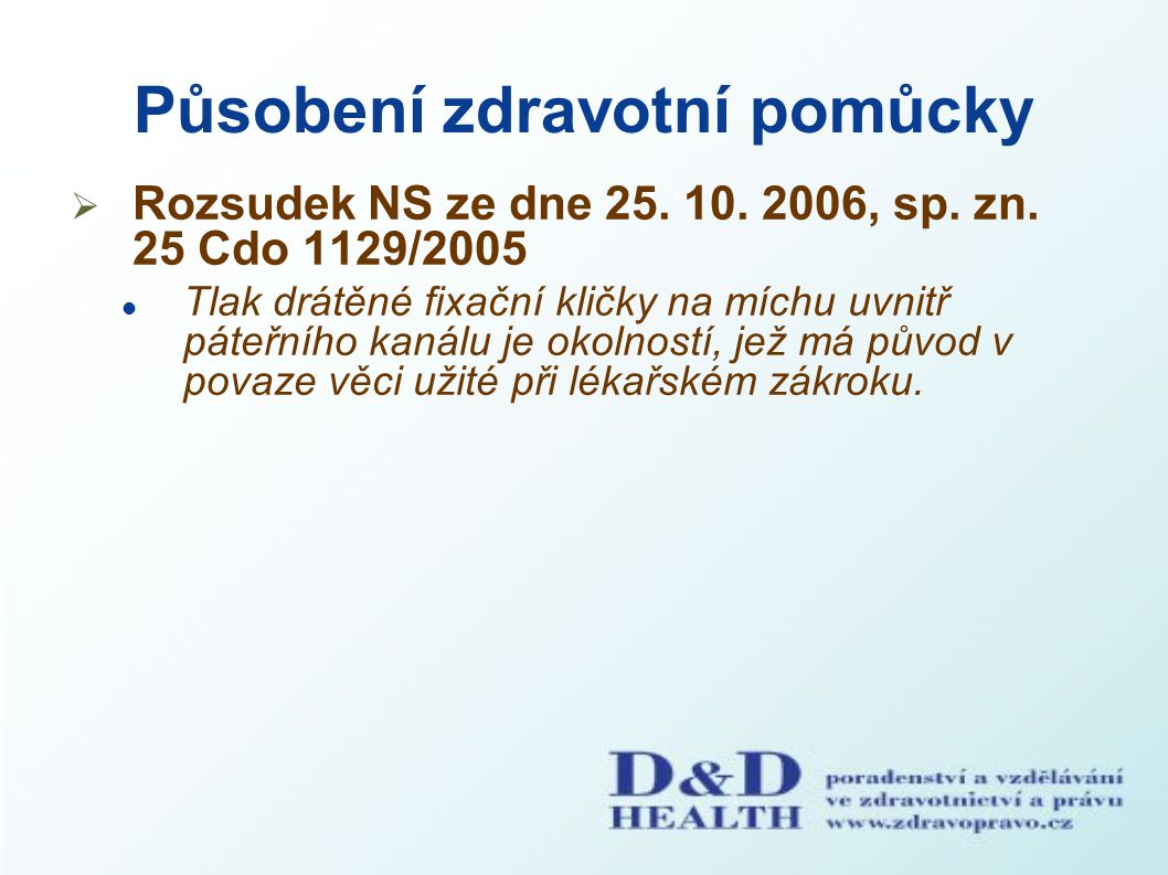 Působení zdravotní pomůcky  Rozsudek NS ze dne 25. 10. 2006, sp. zn. 25 Cdo 1129/2005 Tlak drátěné fixační kličky na míchu uvnitř páteřního kanálu je