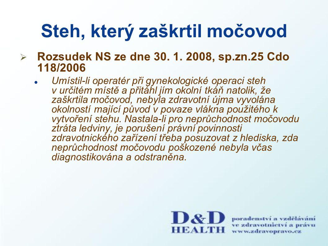 Steh, který zaškrtil močovod  Rozsudek NS ze dne 30. 1. 2008, sp.zn.25 Cdo 118/2006 Umístil-li operatér při gynekologické operaci steh v určitém míst