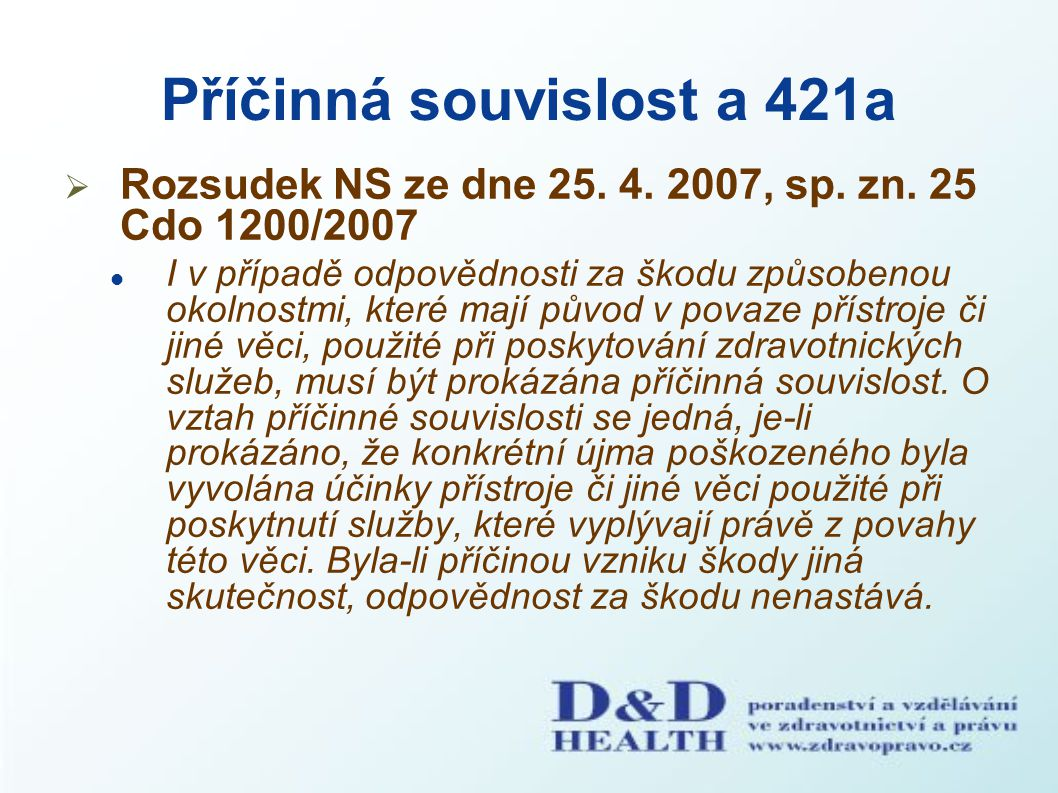 Příčinná souvislost a 421a  Rozsudek NS ze dne 25. 4. 2007, sp. zn. 25 Cdo 1200/2007 I v případě odpovědnosti za škodu způsobenou okolnostmi, které m