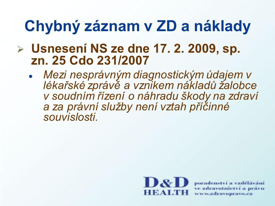 Chybný záznam v ZD a náklady  Usnesení NS ze dne 17. 2. 2009, sp. zn. 25 Cdo 231/2007 Mezi nesprávným diagnostickým údajem v lékařské zprávě a vznike