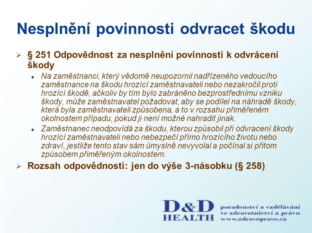 Nesplnění povinnosti odvracet škodu  § 251 Odpovědnost za nesplnění povinnosti k odvrácení škody Na zaměstnanci, který vědomě neupozornil nadřízeného