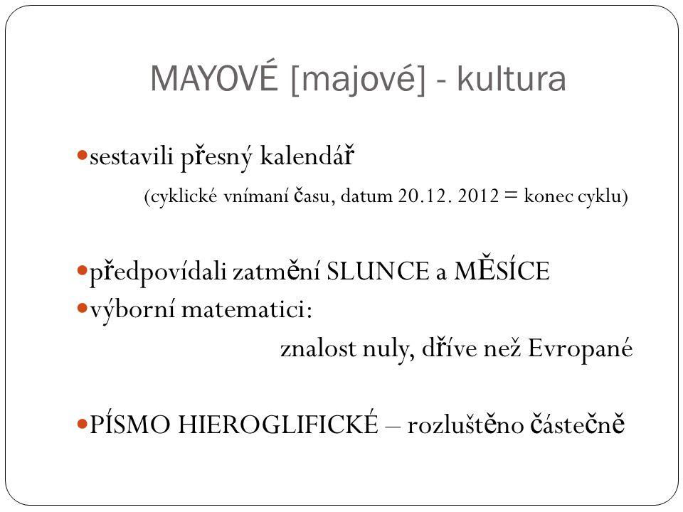 MAYOVÉ [majové] - kultura sestavili p ř esný kalendá ř (cyklické vnímaní č asu, datum 20.12.