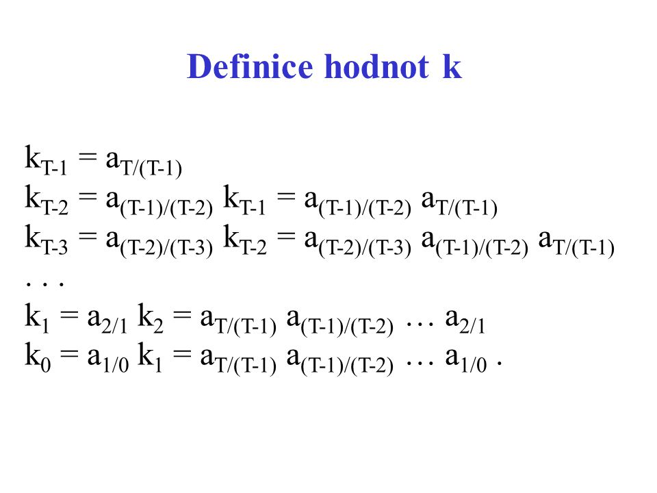 Definice hodnot k k T-1 = a T/(T-1) k T-2 = a (T-1)/(T-2) k T-1 = a (T-1)/(T-2) a T/(T-1) k T-3 = a (T-2)/(T-3) k T-2 = a (T-2)/(T-3) a (T-1)/(T-2) a