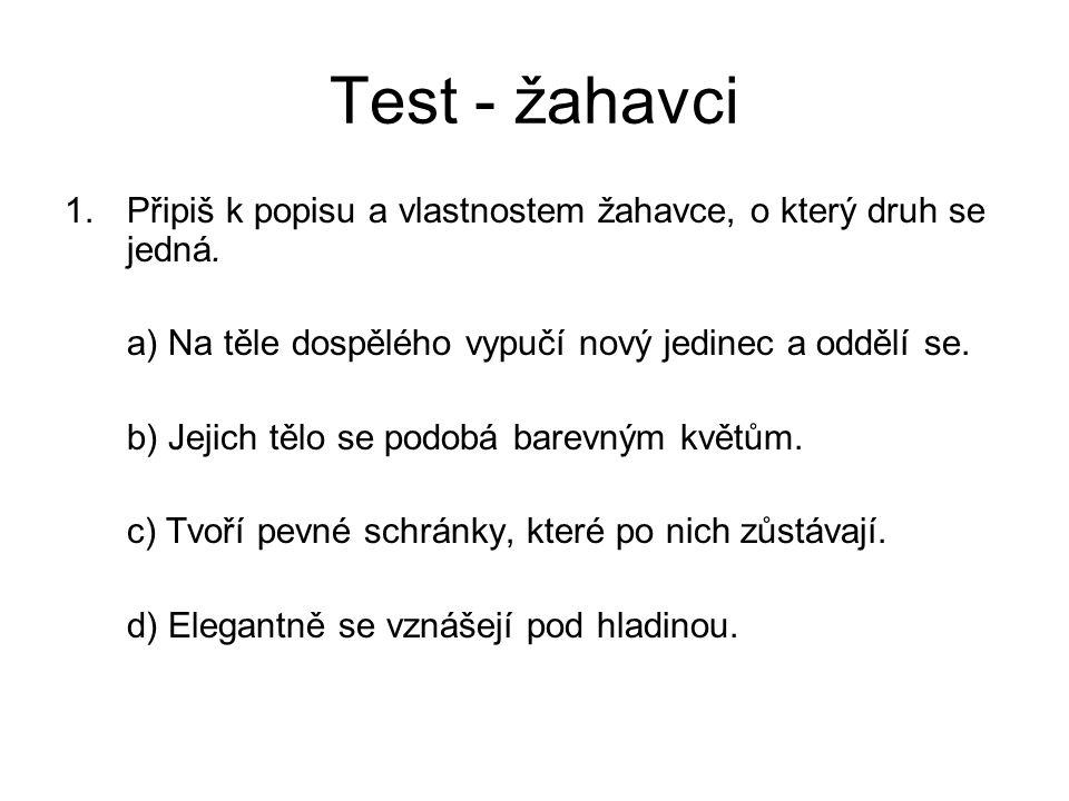Test - žahavci 1.Připiš k popisu a vlastnostem žahavce, o který druh se jedná.
