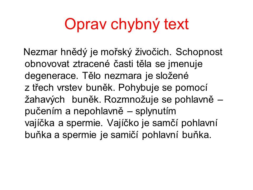 Oprav chybný text Nezmar hnědý je mořský živočich.