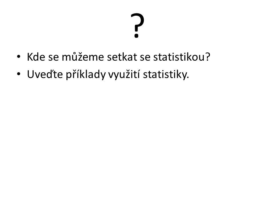 ? Kde se můžeme setkat se statistikou? Uveďte příklady využití statistiky.