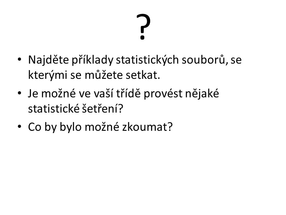 Najděte příklady statistických souborů, se kterými se můžete setkat.