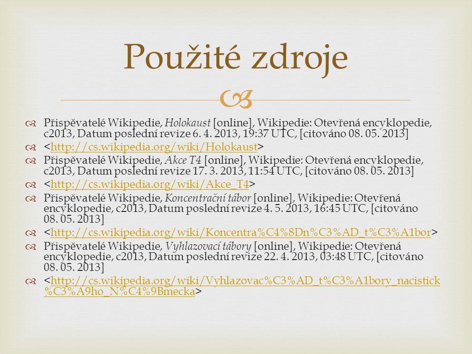   Přispěvatelé Wikipedie, Holokaust [online], Wikipedie: Otevřená encyklopedie, c2013, Datum poslední revize 6.