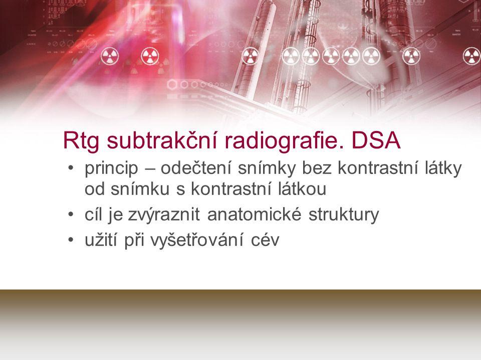 Rtg subtrakční radiografie. DSA princip – odečtení snímky bez kontrastní látky od snímku s kontrastní látkou cíl je zvýraznit anatomické struktury uži