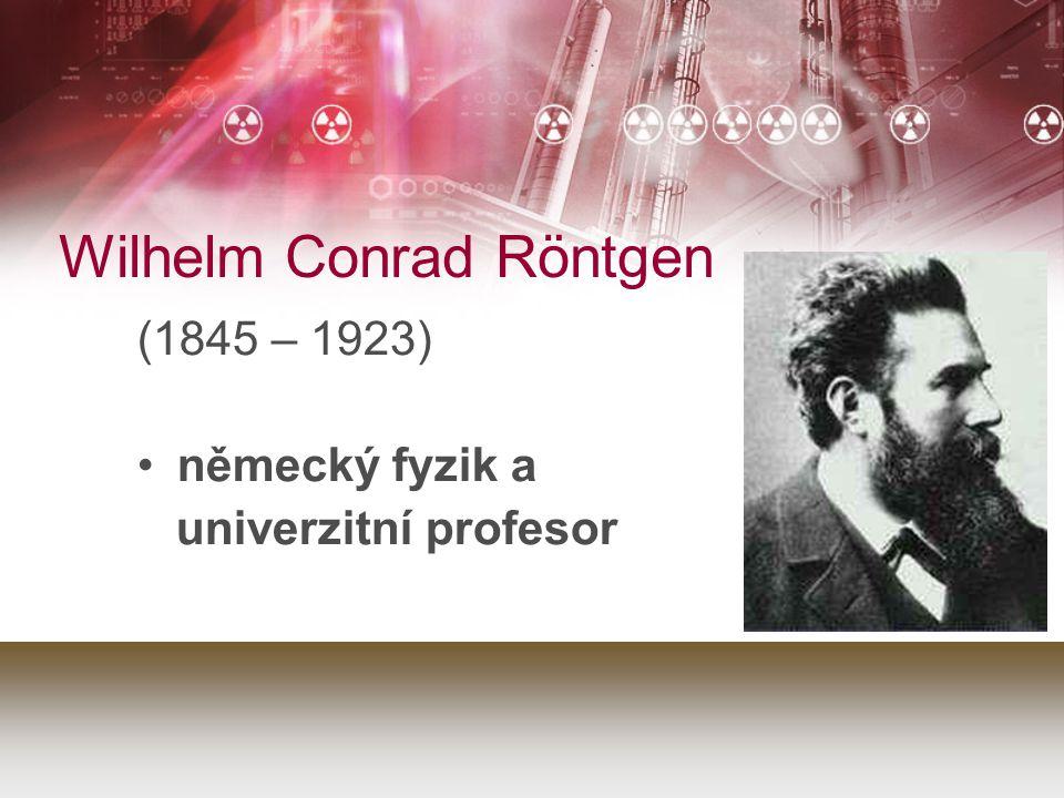 Wilhelm Conrad Röntgen (1845 – 1923) německý fyzik a univerzitní profesor