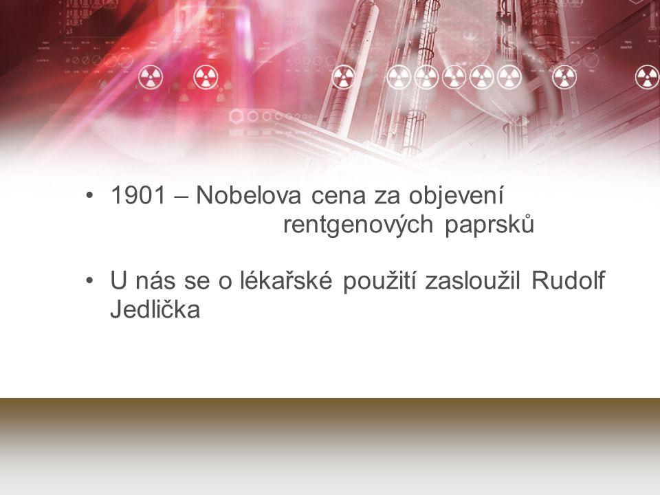 1901 – Nobelova cena za objevení rentgenových paprsků U nás se o lékařské použití zasloužil Rudolf Jedlička