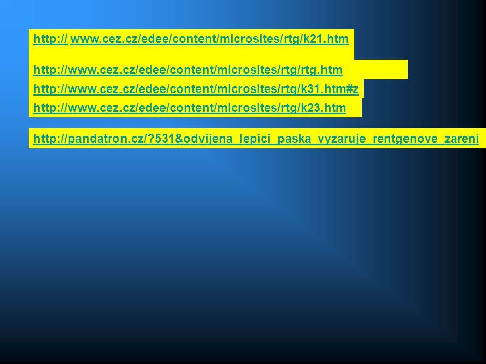 http://http:// www.cez.cz/edee/content/microsites/rtg/k21.htmwww.cez.cz/edee/content/microsites/rtg/k21.htm http://www.cez.cz/edee/content/microsites/rtg/rtg.htm http://www.cez.cz/edee/content/microsites/rtg/k31.htm#z http://www.cez.cz/edee/content/microsites/rtg/k23.htm http://pandatron.cz/ 531&odvijena_lepici_paska_vyzaruje_rentgenove_zareni