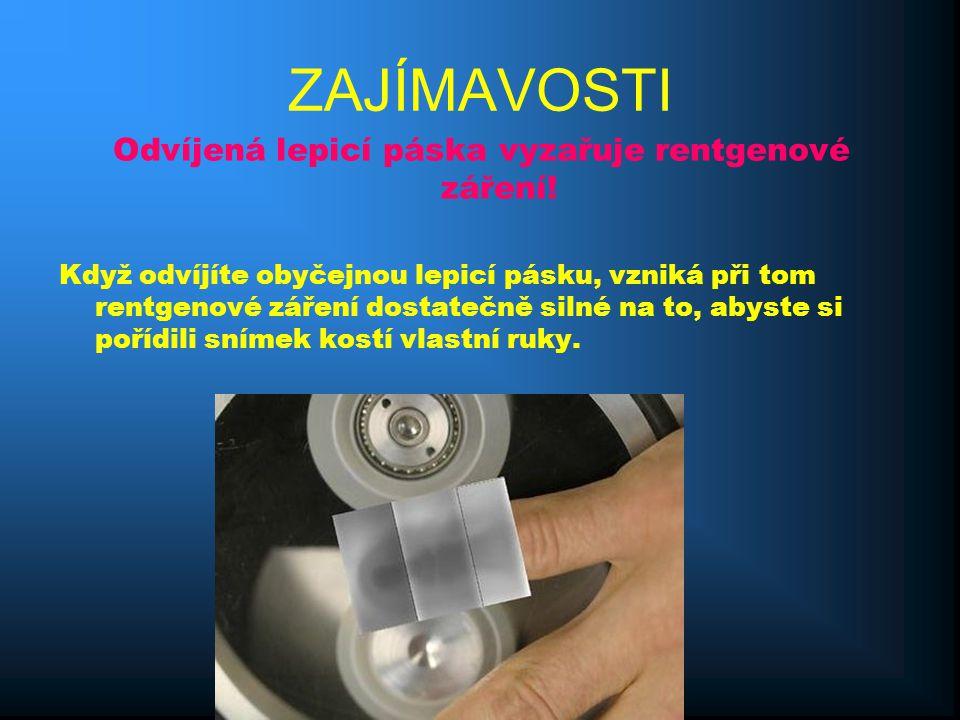ZAJÍMAVOSTI Odvíjená lepicí páska vyzařuje rentgenové záření.