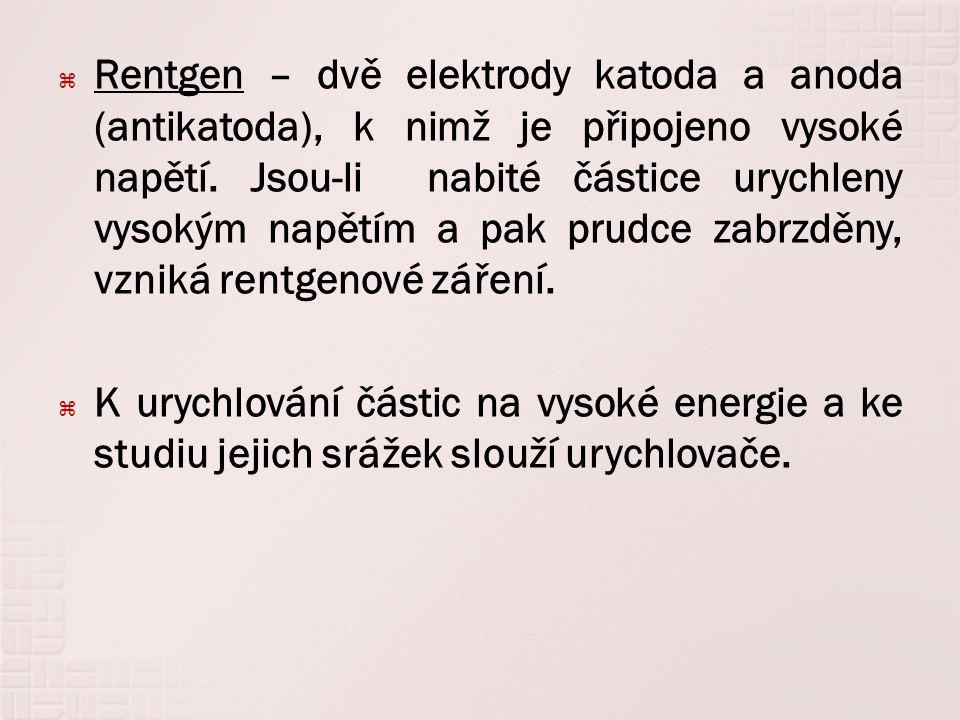  Rentgen – dvě elektrody katoda a anoda (antikatoda), k nimž je připojeno vysoké napětí.