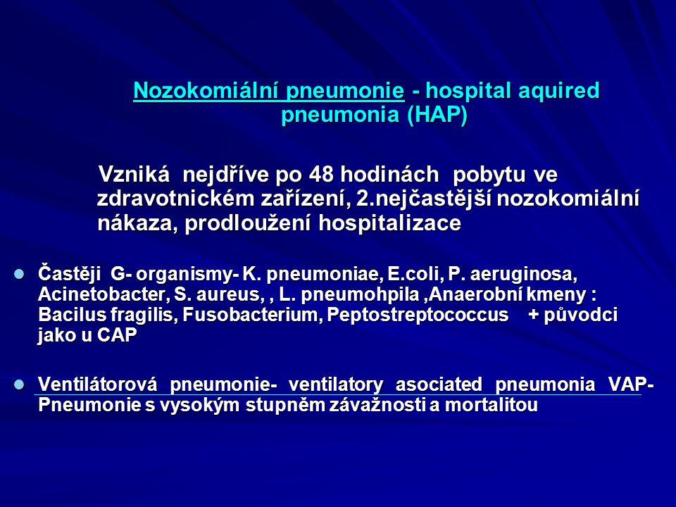 Nozokomiální pneumonie - hospital aquired pneumonia (HAP) Vzniká nejdříve po 48 hodinách pobytu ve zdravotnickém zařízení, 2.nejčastější nozokomiální