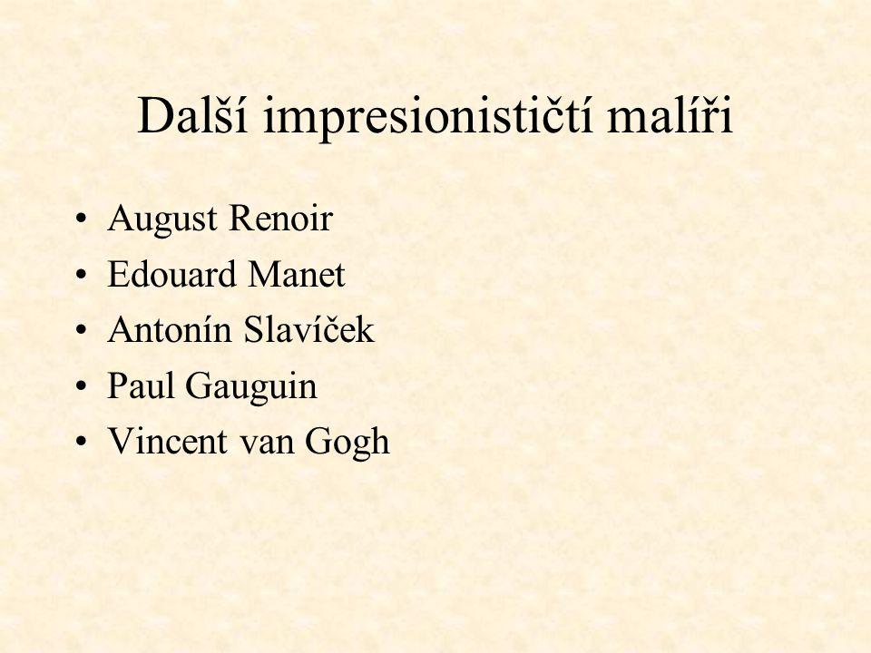 Další impresionističtí malíři August Renoir Edouard Manet Antonín Slavíček Paul Gauguin Vincent van Gogh