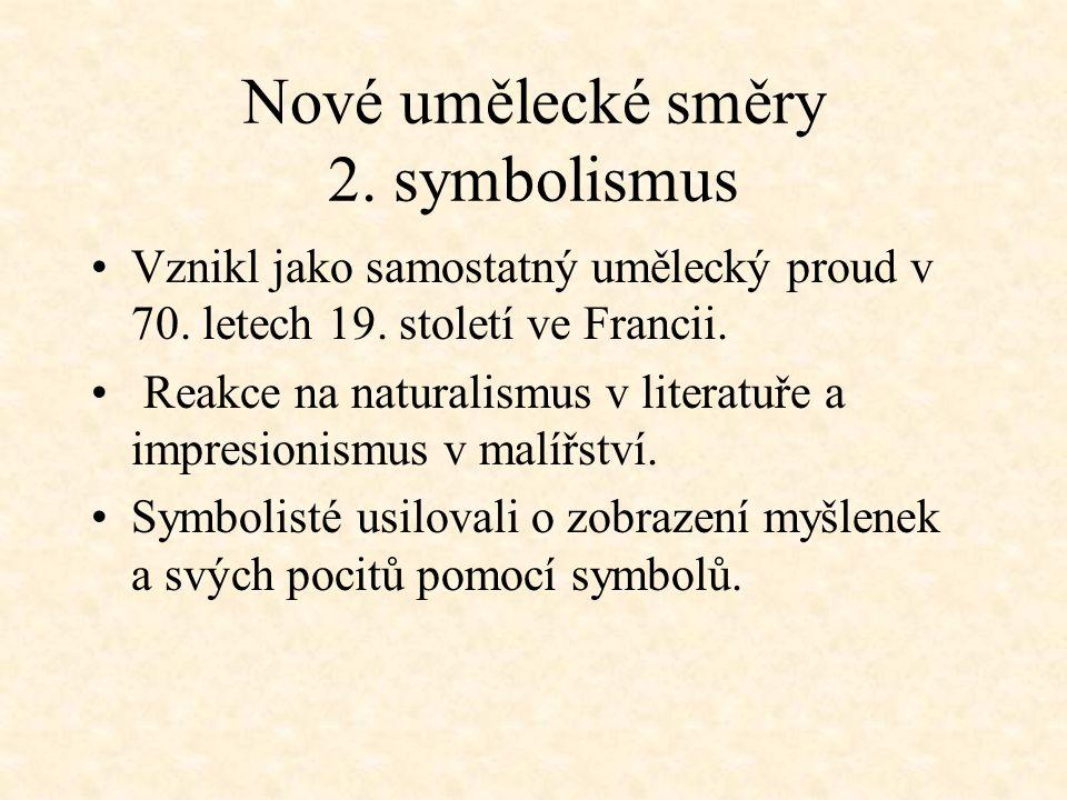 Nové umělecké směry 2. symbolismus Vznikl jako samostatný umělecký proud v 70.