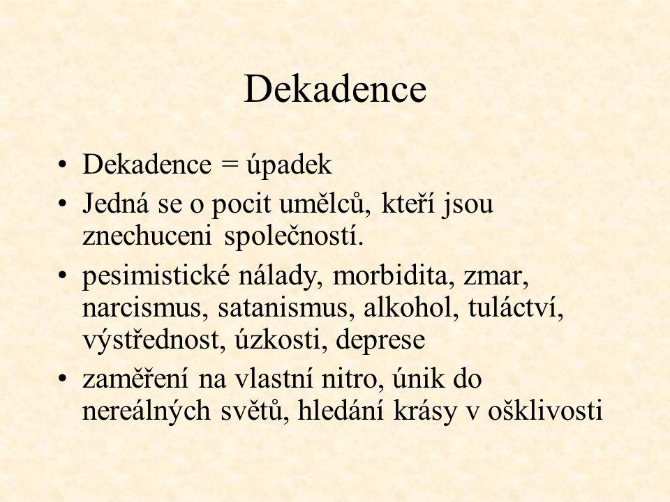 Dekadence Dekadence = úpadek Jedná se o pocit umělců, kteří jsou znechuceni společností.