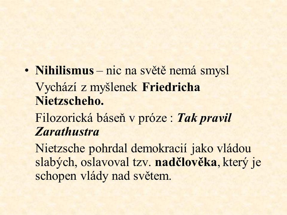 Nihilismus – nic na světě nemá smysl Vychází z myšlenek Friedricha Nietzscheho.