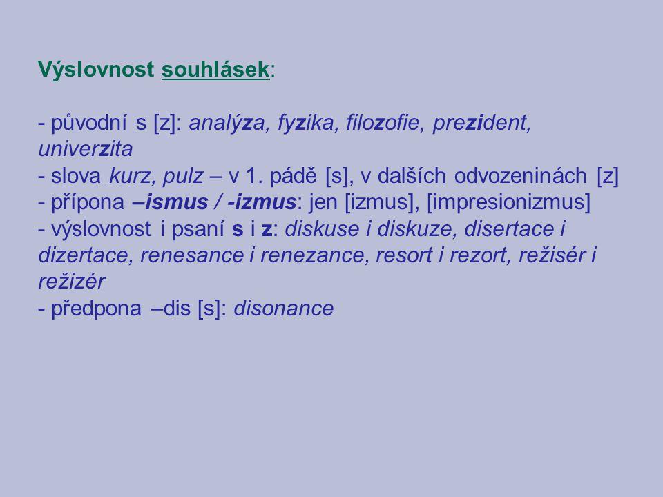 Výslovnost souhlásek: - původní s [z]: analýza, fyzika, filozofie, prezident, univerzita - slova kurz, pulz – v 1.