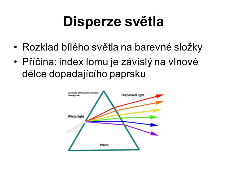 Disperze světla Rozklad bílého světla na barevné složky Příčina: index lomu je závislý na vlnové délce dopadajícího paprsku