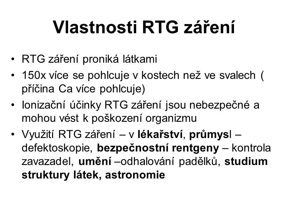 Vlastnosti RTG záření RTG záření proniká látkami 150x více se pohlcuje v kostech než ve svalech ( příčina Ca více pohlcuje) Ionizační účinky RTG zářen