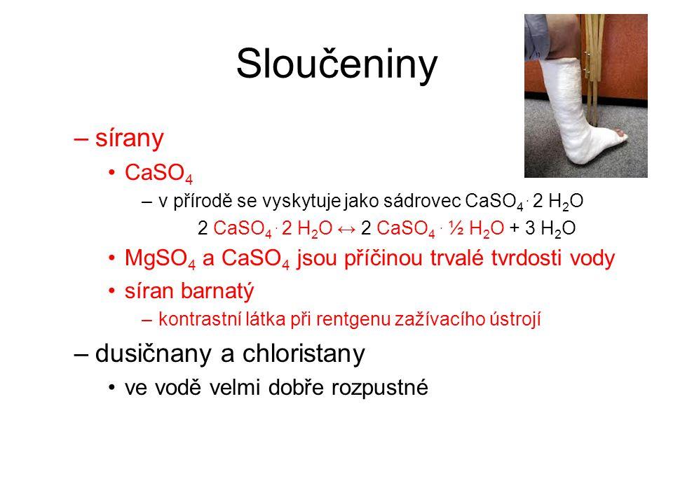 Sloučeniny –sírany CaSO 4 –v přírodě se vyskytuje jako sádrovec CaSO 4. 2 H 2 O 2 CaSO 4. 2 H 2 O ↔ 2 CaSO 4. ½ H 2 O + 3 H 2 O MgSO 4 a CaSO 4 jsou p