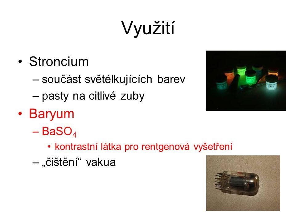 """Využití Stroncium –součást světélkujících barev –pasty na citlivé zuby Baryum –BaSO 4 kontrastní látka pro rentgenová vyšetření –""""čištění"""" vakua"""