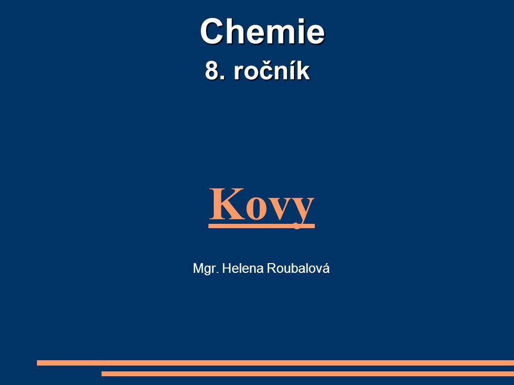 Chemie 8. ročník Chemie 8. ročník Kovy Mgr. Helena Roubalová