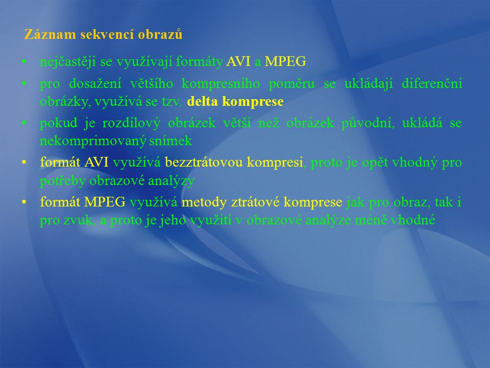 nejčastěji se využívají formáty AVI a MPEG pro dosažení většího kompresního poměru se ukládají diferenční obrázky, využívá se tzv. delta komprese poku