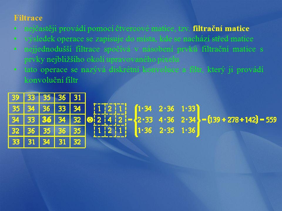 Filtrace nejčastěji provádí pomocí čtvercové matice, tzv. filtrační matice výsledek operace se zapisuje do místa, kde se nachází střed matice nejjedno