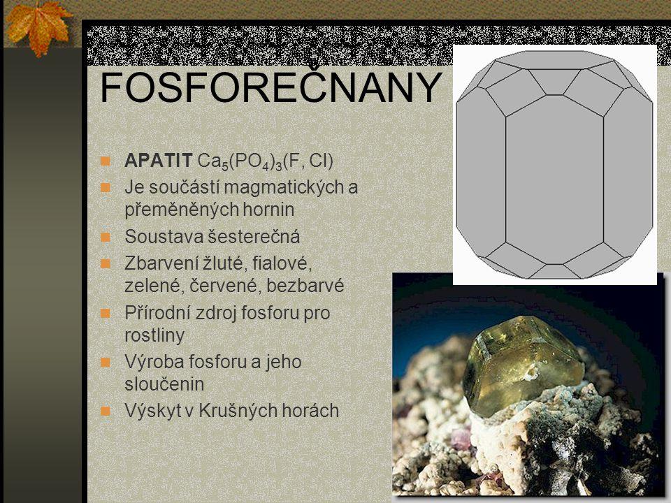 FOSFOREČNANY APATIT Ca 5 (PO 4 ) 3 (F, Cl) Je součástí magmatických a přeměněných hornin Soustava šesterečná Zbarvení žluté, fialové, zelené, červené,