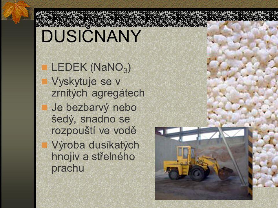 DUSIČNANY LEDEK (NaNO 3 ) Vyskytuje se v zrnitých agregátech Je bezbarvý nebo šedý, snadno se rozpouští ve vodě Výroba dusíkatých hnojiv a střelného p