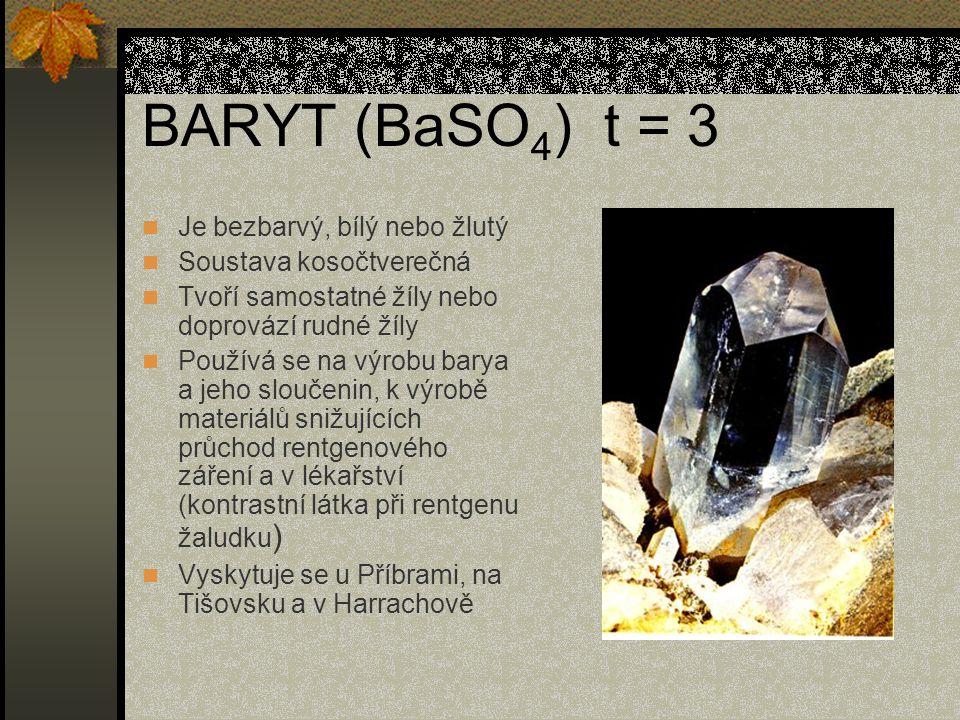 BARYT (BaSO 4 ) t = 3 Je bezbarvý, bílý nebo žlutý Soustava kosočtverečná Tvoří samostatné žíly nebo doprovází rudné žíly Používá se na výrobu barya a