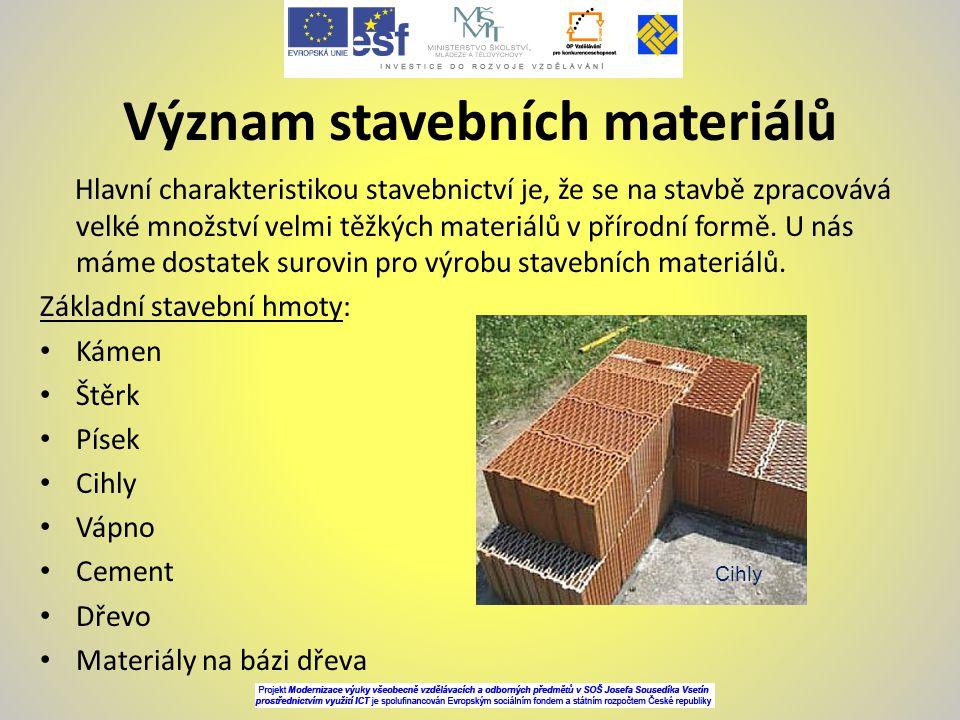 Význam stavebních materiálů Hlavní charakteristikou stavebnictví je, že se na stavbě zpracovává velké množství velmi těžkých materiálů v přírodní form