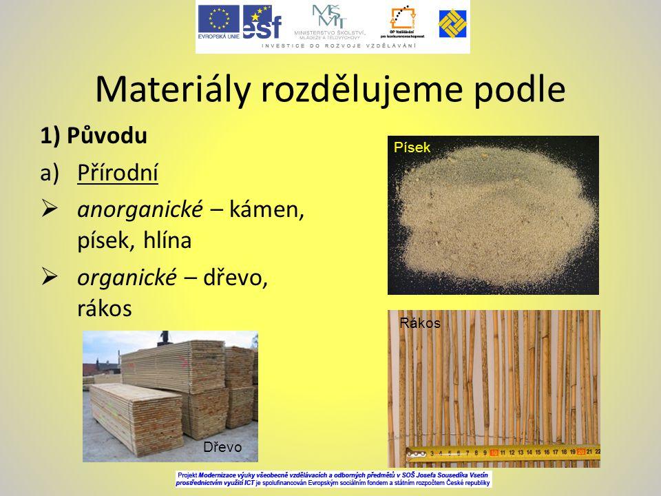 Materiály rozdělujeme podle 1) Původu a)Přírodní  anorganické – kámen, písek, hlína  organické – dřevo, rákos Písek Rákos Dřevo