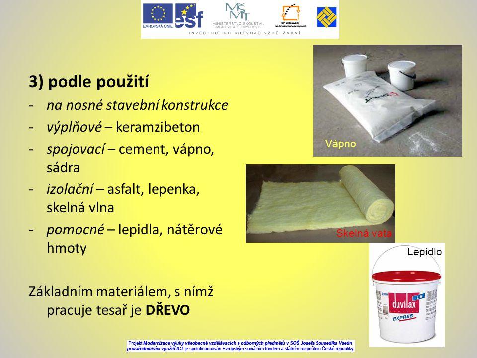 3) podle použití -na nosné stavební konstrukce -výplňové – keramzibeton -spojovací – cement, vápno, sádra -izolační – asfalt, lepenka, skelná vlna -po