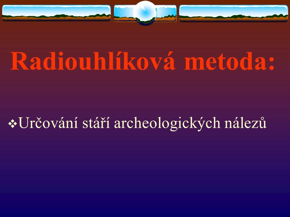 Radiouhlíková metoda:  Určování stáří archeologických nálezů