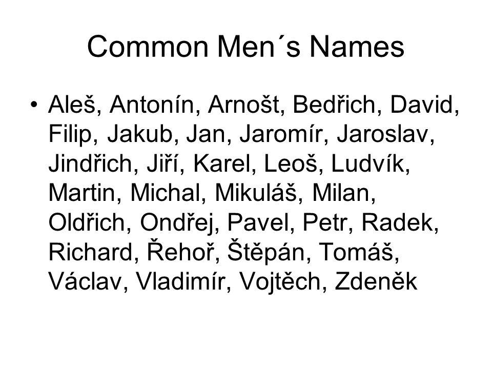 Common Men´s Names Aleš, Antonín, Arnošt, Bedřich, David, Filip, Jakub, Jan, Jaromír, Jaroslav, Jindřich, Jiří, Karel, Leoš, Ludvík, Martin, Michal, M