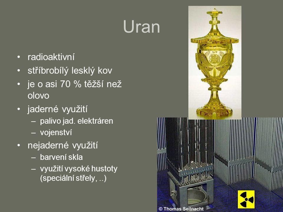 Uran radioaktivní stříbrobílý lesklý kov je o asi 70 % těžší než olovo jaderné využití –palivo jad. elektráren –vojenství nejaderné využití –barvení s
