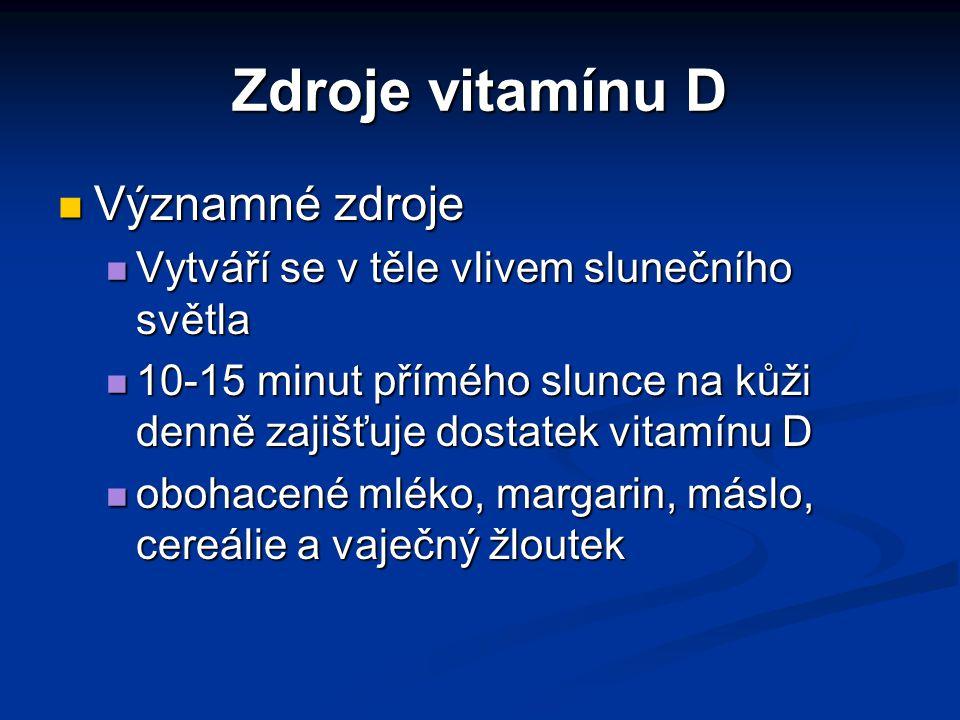 Zdroje vitamínu D Významné zdroje Významné zdroje Vytváří se v těle vlivem slunečního světla Vytváří se v těle vlivem slunečního světla 10-15 minut př