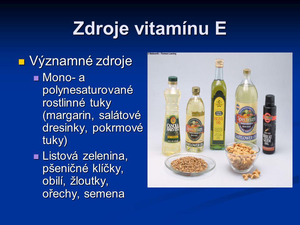 Zdroje vitamínu E Významné zdroje Významné zdroje Mono- a polynesaturované rostlinné tuky (margarin, salátové dresinky, pokrmové tuky) Mono- a polynes