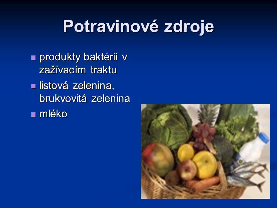 Potravinové zdroje produkty baktérií v zažívacím traktu produkty baktérií v zažívacím traktu listová zelenina, brukvovitá zelenina listová zelenina, b