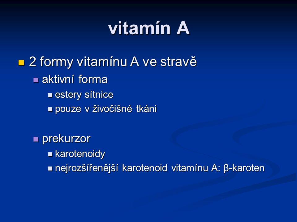vitamín A 2 formy vitamínu A ve stravě 2 formy vitamínu A ve stravě aktivní forma aktivní forma estery sítnice estery sítnice pouze v živočišné tkáni