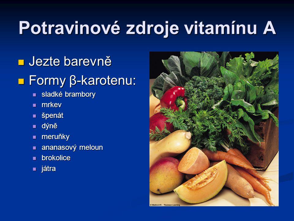 Potravinové zdroje vitamínu A Jezte barevně Jezte barevně Formy β-karotenu: Formy β-karotenu: sladké brambory sladké brambory mrkev mrkev špenát špená