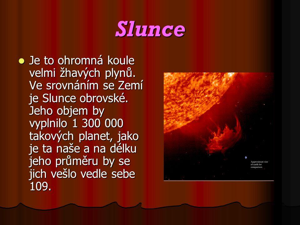 Slunce Je to ohromná koule velmi žhavých plynů. Ve srovnáním se Zemí je Slunce obrovské. Jeho objem by vyplnilo 1 300 000 takových planet, jako je ta