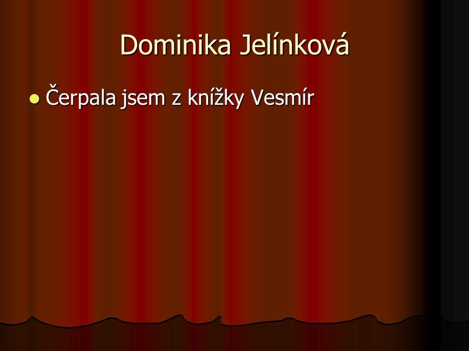 Dominika Jelínková Čerpala jsem z knížky Vesmír Čerpala jsem z knížky Vesmír