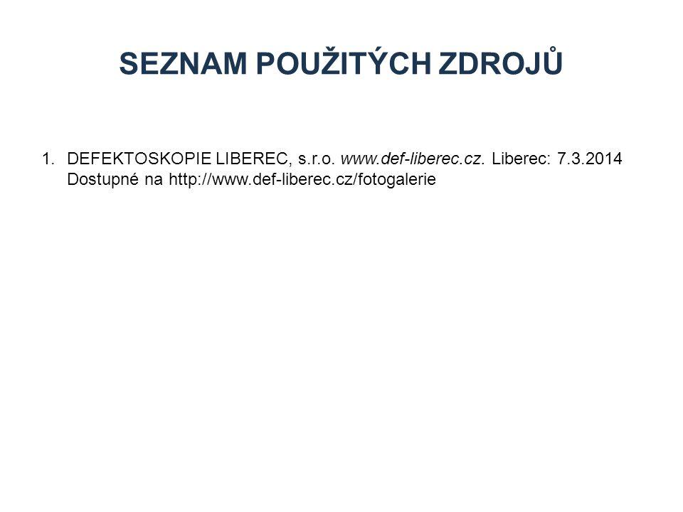 1.DEFEKTOSKOPIE LIBEREC, s.r.o. www.def-liberec.cz. Liberec: 7.3.2014 Dostupné na http://www.def-liberec.cz/fotogalerie SEZNAM POUŽITÝCH ZDROJŮ