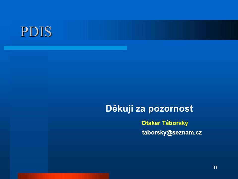 11 PDIS Děkuji za pozornost Otakar Táborsky taborsky@seznam.cz